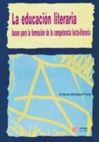 la educacion literaria: bases para la formacion de la competencia lecto-literaria-antonio mendoza fillola-9788497001816