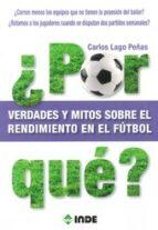 El libro de ¿ Por que ? verdades y mitos sobre el rendimiento en el futbol autor CARLOS LAGO PEÑAS PDF!
