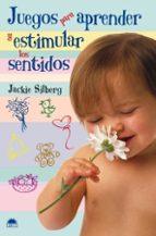 juegos para aprender y estimular los sentidos-jackie silberg-9788497542616