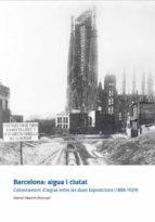 barcelona : aigua i ciutat . l abastament d aigua entre les dues exposicions ( 1888 1929)-manuel martin pascual-9788497686716