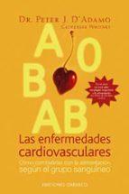 las enfermedades cardiovasculares: como combatirlas con la alimen tacion segun el grupo sanguineo peter j. d adamo 9788497773416