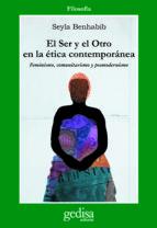 el ser y el otro en la etica contemporanea: feminismo, comunitari smo y posmodernismo-seyla benhabib-9788497841016