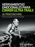ultracoaching: herramientas emocionales para correr ultra trails: piensa en grande, actua en pequeño david roncero 9788498293616