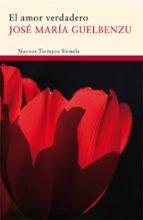 el amor verdadero-jose maria guelbenzu-9788498413816