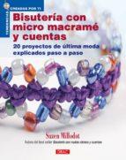 bisuteria con micro macrame y cuentas: 20 proyectos de ultima mod a explicados paso a paso (tendencias creadas por ti)-suzen millodot-9788498741216