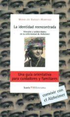 identidad reencontrada, una guia orientativa para cuidadores y fa miliares: vinculos y solidaridades en la enfermedad de alzheimer-marie-jo guisset-martinez-9788498883916