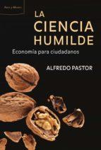 la ciencia humilde: economia para ciudadanos alfredo pastor 9788498921816
