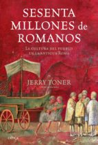 sesenta millones de romanos: la cultura del pueblo en la antigua roma-jerry toner-9788498923216