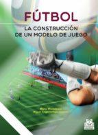 fútbol. la construcción de un modelo de juego miguel angel ortega jimenez 9788499105116