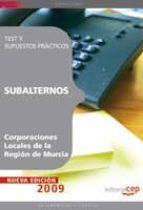 SUBALTERNOS CORPORACIONES LOCALES DE LA REGION DE MURCIA. TEST Y SUPUESTOS PRACTICOS
