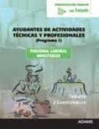 ayudantes de actividades tecnicas y profesionales (programa 1) pe rsonal laboral ministerios. administracion general del estado: temario y cuestionarios 9788499439716
