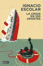 la crisis en 100 apuntes (libros para entender la crisis) (ebook)-ignacio escolar-9788499922416