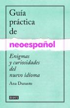 guia practica de neoespañol: enigmas y curiosidades de un nuevo idioma-ana durante-9788499925516