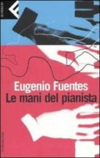 le mani del pianista eugenio jesus fuentes pulido 9788807840616