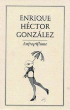 El libro de Anfropiflume autor ENRIQUE HECTOR GONZÁLEZ EPUB!