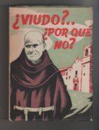 El libro de ¿Viudo?... ¿por qué no?. fray humilde soria y pons autor RAFAEL ALVENTOSA GARCÍA DOC!