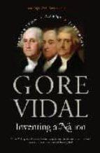 inventing a nation: washington, adams, jefferson gore vidal 9780300105926
