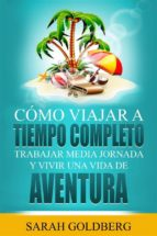 cómo viajar a tiempo completo: trabajar media jornada y vivir una vida de aventura (ebook)-9781547511426