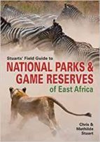 stuarts  field guide to game and nature reserves of east africa chris stuart 9781775840626