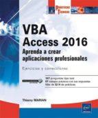 vba access 2016: aprenda a crear aplicaciones profesionales: ejercicios y correcciones thierry marian 9782409004926