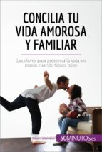 concilia tu vida amorosa y familiar (ebook)-9782808003926