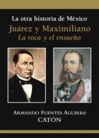 la otra historia de méxico juárez y maximiliano (ebook)-armando sergio fuentes aguirre-9786070711626