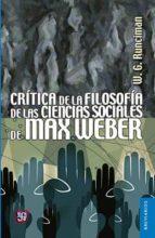 crítica de la filosofía de las ciencias sociales de max weber-w.g. runciman-9786071621726