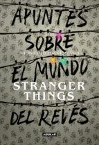 apuntes sobre el mundo del reves: una guia no oficial de stranger things-walter dresel-9788403518926
