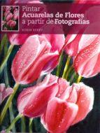 pintar acuarelas de flores a partir de fotografias-robin berry-9788415053026
