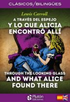 a traves del espejo y lo que alicia encontro alli / through the looking glass and what alice found there lewis carroll 9788415089926