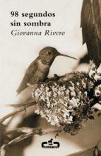 98 segundos sin sombra (ebook)-giovanna rivero-9788415451426