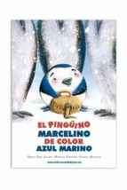 el pinguino marcelino de color azul marino oriol san julian monica fuentes 9788415565826