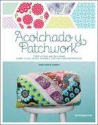 acolchado y patchworks: todo lo que hay que saber sobre telas, co lor, diseño y costura contemporaneos erin burke harris 9788415967026
