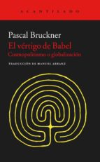 el vertigo de babel: cosmopolitismo y globalizacion-pascal bruckner-9788416011926