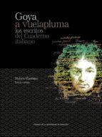 goya a vuelapluma. los escritos del cuaderno italiano-francisco de goya-9788416028726