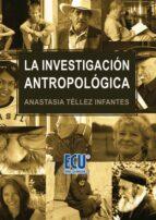 la investigación antropológica (ebook)-anastasia tellez infantes-9788416113026