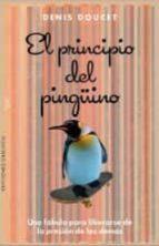 el principio del pingüino: una fabula para liberarse de la presion denis doucet 9788416192526