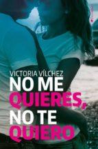 no me quieres, no te quiero victoria vilchez 9788416384426