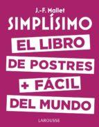 simplisimo: el libro de postres mas facil del mundo jean francois mallet 9788416984626