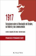 1917 variaciones sobre la revolución de octubre, su historia y su s consecuencias-francisco fernandez buey-9788416995226