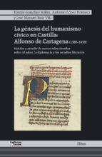 la génesis del humanismo cívico en castilla: alfonso de cartagena (1385-1456)-alfonso de cartagena-9788417134426
