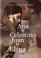ana y celestino y juan y elena (ebook) abilio valdes rodríguez 9788417139926
