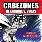 cabezones de enrique v. vegas: un libro para colorear enrique v. vegas 9788417389826