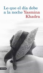 lo que el dia debe a la noche yasmina khadra 9788423341726