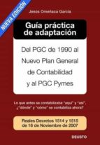 guia practica de adaptacion del pgc de 1990 al nuevo plan general de contabilidad y al pgc pymes (2º edicion) jesus omeñaca garcia 9788423426126