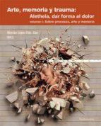 arte, memoria y trauma: aletheia, dar forma al dolor vol. 1 sobre procesos arte y memoria-9788424513726