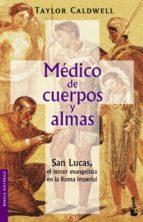 medico de cuerpos y almas: san lucas, el tercer evangelista en la roma imperial-taylor caldwell-9788427032026