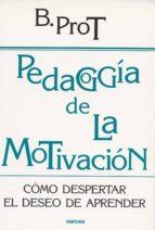 pedagogia de la motivacion: como despertar el deseo de aprender brigitte prot 9788427714526