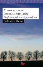meditaciones sobre la oracion: confesiones de un viejo cardenal carlos maria martini 9788428823326
