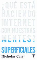 superficiales: ¿que esta haciendo internet con nuestras mentes? nicholas g. carr 9788430608126